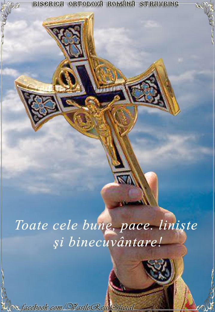 Sfânta Cruce - Toate cele bune, pace, linişte şi binecuvântare!
